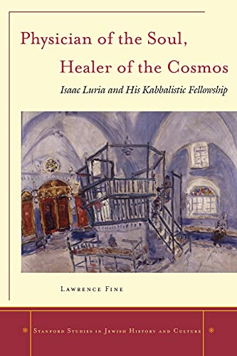 9780804748261: Physician of the Soul, Healer of the Cosmos: Isaac Luria and his Kabbalistic Fellowship (Stanford Studies in Jewish History and Culture)