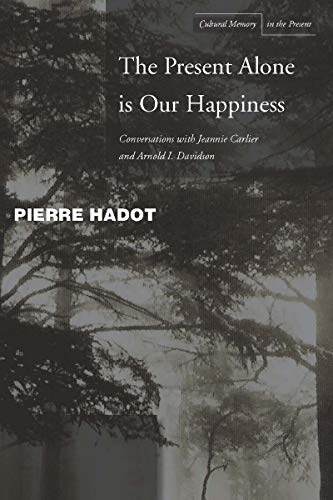 9780804748353: The Present Alone is our Happiness: Conversations With Jeannie Carlier and Arnold I. Davidson