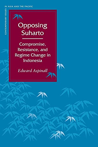 9780804748452: Opposing Suharto: Compromise, Resistance, And Regime Change In Indonesia