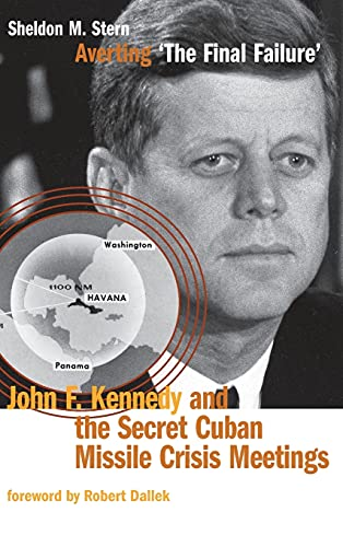 Averting ?The Final Failure?: John F. Kennedy and the Secret Cuban Missile Crisis Meetings (...