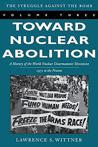 9780804748629: Toward Nuclear Abolition: A History of the World Nuclear Disarmament Movement, 1971-Present (Stanford Nuclear Age Series)