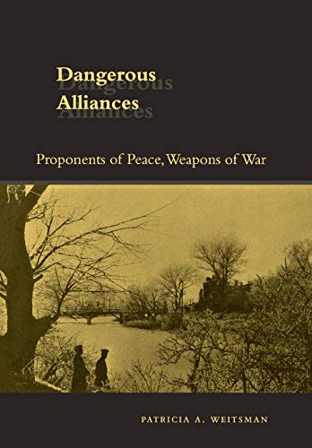 9780804748667: Dangerous Alliances: Proponents of Peace, Weapons of War