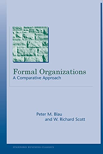 Formal Organizations: A Comparative Approach (Stanford Business: Peter M. Blau,