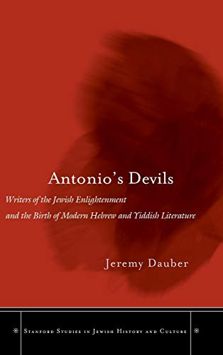 9780804749015: Antonio's Devils: Writers of the Jewish Enlightenment and the Birth of Modern Hebrew and Yiddish Literature (Stanford Studies in Jewish History and Culture)