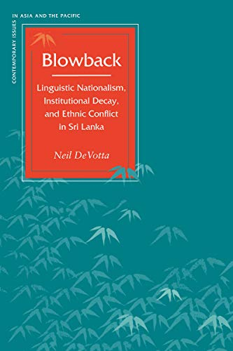 9780804749237: Blowback: Linguistic Nationalism, Institutional Decay, and Ethnic Conflict in Sri Lanka (Contemporary Issues in Asia and the Pacific)