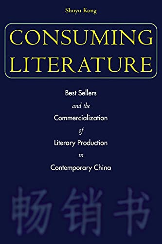 9780804749404: Consuming Literature: Best Sellers And The Commercialization Of Literary Production In Contemporary China
