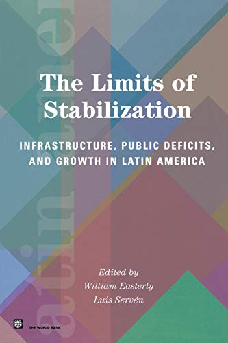 The Limits of Stabilization: Infrastructure, Public Deficits, and Growth in Latin America (Latin American Development Forum) (9780804749725) by William Easterly; Luis Serven