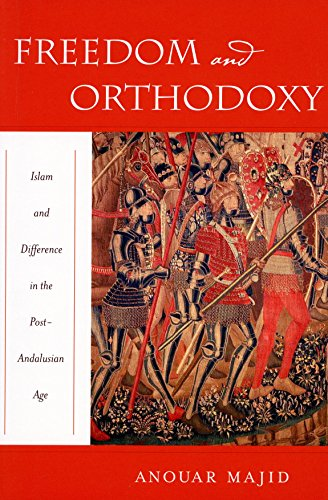 Freedom and Orthodoxy: Islam and Difference in the Post-Andalusian Age: Majid, Anouar
