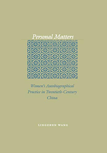 Personal Matters: Women's Autobiographical Practice in Twentieth-Century China: Wang, Lingzhen