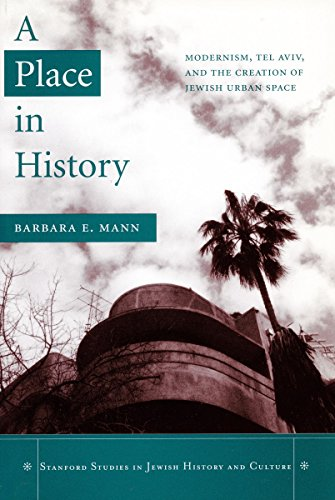 A Place in History: Modernism, Tel Aviv, and the Creation of Jewish Urban Space (Stanford Studies ...