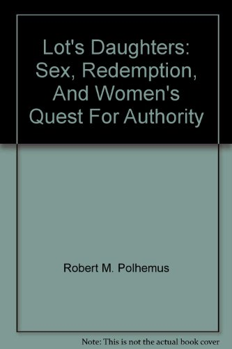 9780804750523: Lot's Daughters: Sex, Redemption, And Women's Quest For Authority