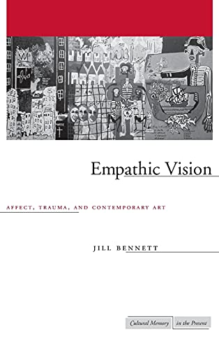 Empathic Vision: Affect, Trauma, and Contemporary Art (Cultural Memory in the Present): Bennett, ...