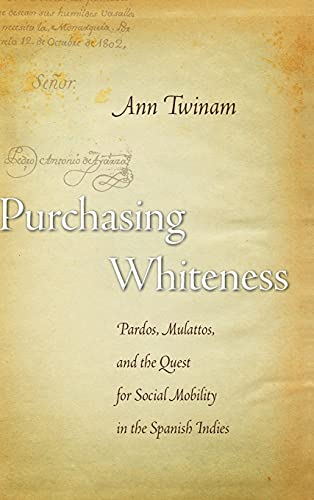 9780804750929: Purchasing Whiteness: Pardos, Mulattos, and the Quest for Social Mobility in the Spanish Indies