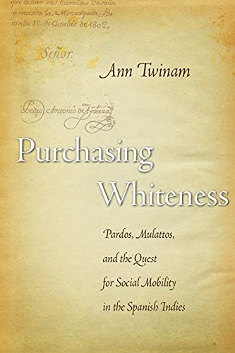 9780804750936: Purchasing Whiteness: Pardos, Mulattos, and the Quest for Social Mobility in the Spanish Indies
