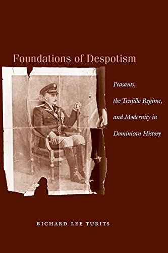 9780804751056: Foundations of Despotism: Peasants, the Trujillo Regime, and Modernity in Dominican History
