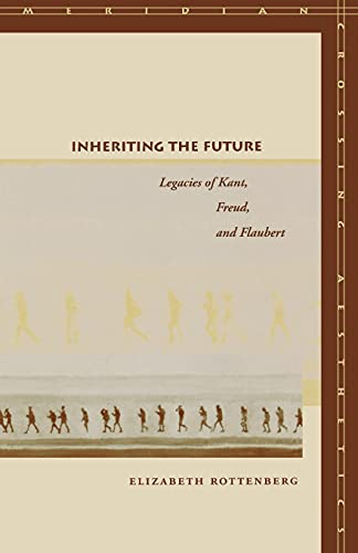 9780804751148: Inheriting The Future: Legacies Of Kant, Freud, And Flaubert
