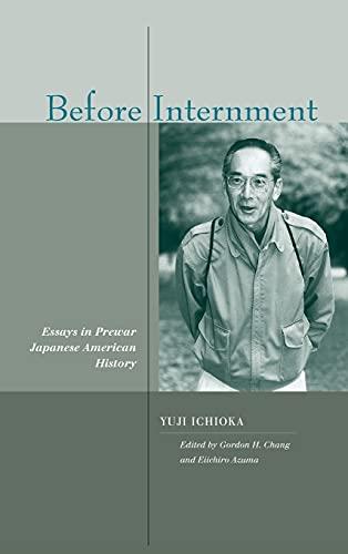 Before Internment: Essays in Prewar Japanese American: Yuji Ichioka