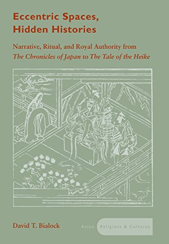 9780804751582: Eccentric Spaces, Hidden Histories: Narrative, Ritual, and Royal Authority from The Chronicles of Japan to The Tale of the Heike (Asian Religions and Cultures)