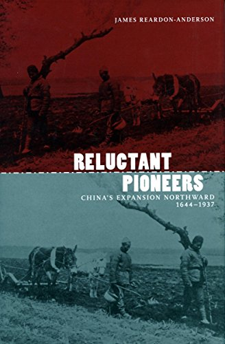 Reluctant Pioneers: China's Expansion Northward, 1644-1937 (Studies: James Reardon-Anderson