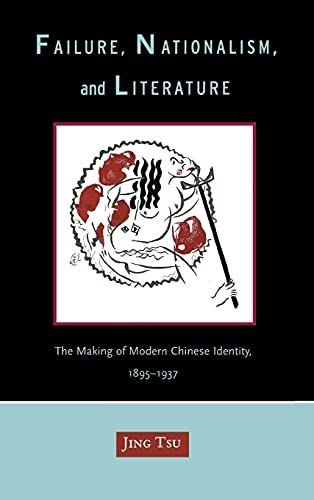 9780804751766: Failure, Nationalism, And Literature: The Making Of Modern Chinese Identity, 1895-1937