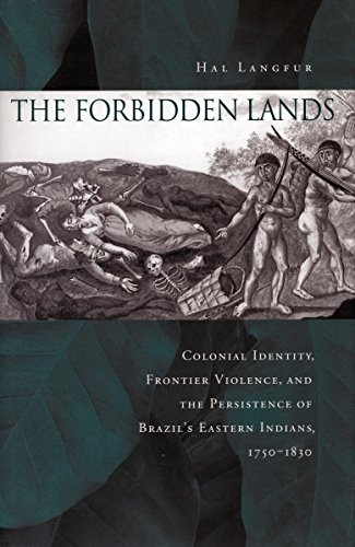 9780804751803: The Forbidden Lands: Colonial Identity, Frontier Violence, and the Persistence of Brazil's Eastern Indians, 1750-1830
