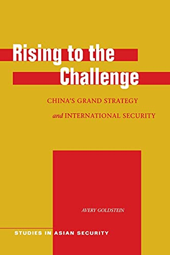 Rising to the Challenge: Chinaâ  s Grand Strategy: Avery Goldstein