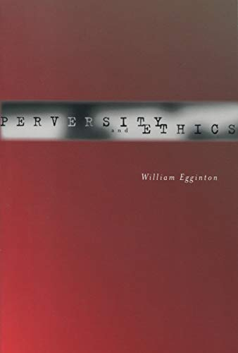 Perversity and Ethics: Egginton, William