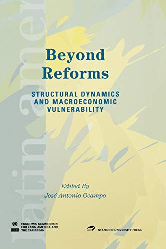 9780804752732: Beyond Reforms: Structural Dynamics and Macroeconomic Vulnerability (Latin American Development Forum)