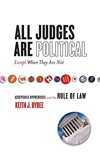9780804753128: All Judges Are Political - Except When They Are Not: Acceptable Hypocrisies and the Rule of Law