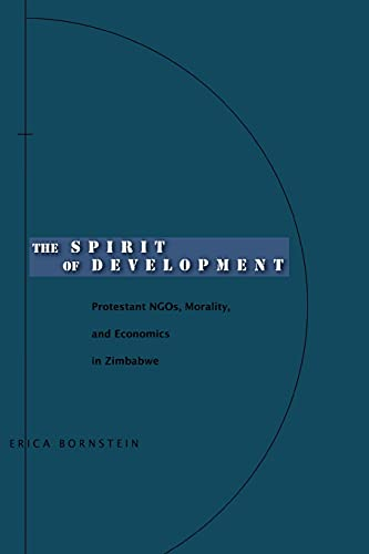 9780804753364: The Spirit of Development: Protestant NGOs, Morality, and Economics in Zimbabwe