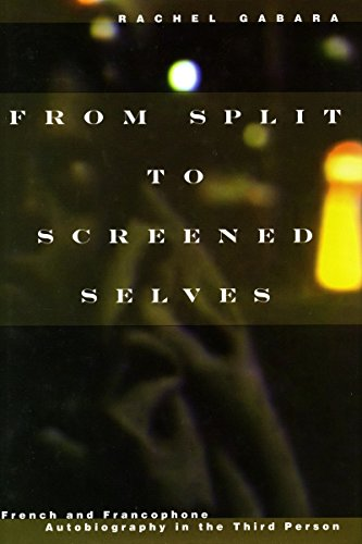From Split to Screened Selves: French and Francophone Autobiography in the Third Person (Hardback):...
