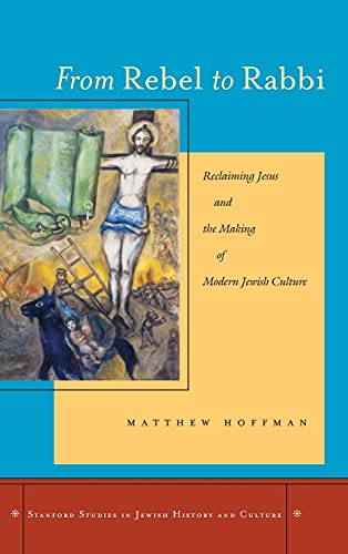 9780804753715: From Rebel to Rabbi: Reclaiming Jesus and the Making of Modern Jewish Culture