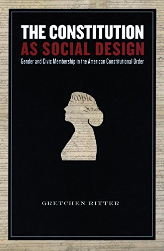 The Constitution As Social Design: Gender And Civic Membership in the American Constitutional Order...