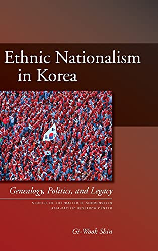 Ethnic Nationalism in Korea: Genealogy, Politics, And Legacy (Studies of the Walter H. Shorenstein ...