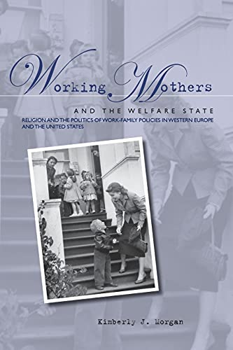 9780804754149: Working Mothers and the Welfare State: Religion and the Politics of Work-Family Policies in Western Europe and the United States