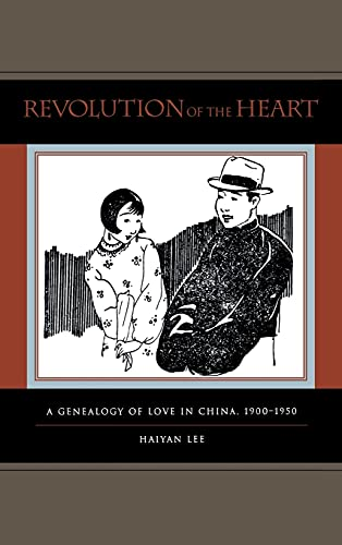 9780804754170: Revolution of the Heart: A Genealogy of Love in China, 1900-1950