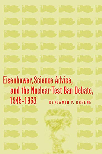 9780804754453: Eisenhower, Science Advice, And the Nuclear Test Ban Debate, 1945-1963