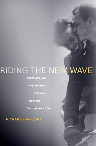9780804754521: Riding the New Wave: Youth and the Rejuvenation of France after the Second World War