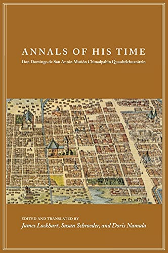 9780804754545: Annals of His Time: Don Domingo De San Anton Munon Chimalpahin Quauhtlehuanitzin (Series Chimalpahin)