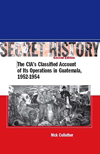 9780804754675: Secret History: The CIA's Classified Account of Its Operations in Guatemala 1952-1954