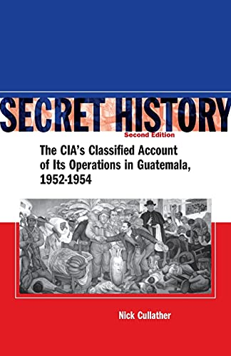 9780804754682: Secret History: The CIA's Classified Account of Its Operations in Guatemala 1952-1954