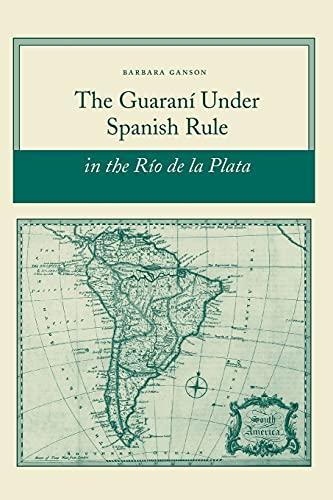 9780804754958: The Guarani Under Spanish Rule in the Rio De La Plata