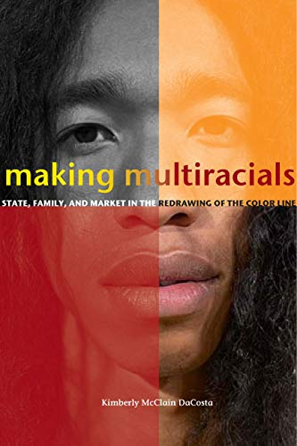 9780804755450: Making Multiracials: State, Family, and Market in the Redrawing of the Color Line