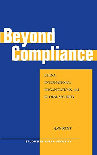 9780804755511: Beyond Compliance: China, International Organizations, and Global Security (Studies in Asian Security)