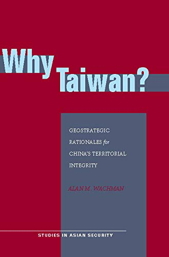9780804755535: Why Taiwan?: Geostrategic Rationales for China's Territorial Integrity