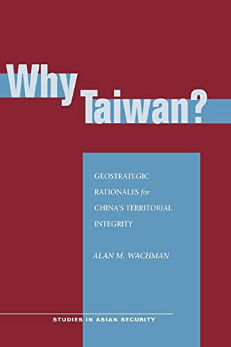 9780804755542: Why Taiwan?: Geostrategic Rationales for China's Territorial Integrity (Studies in Asian Security)