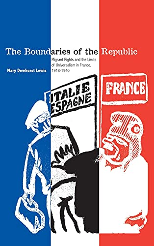 9780804755825: The Boundaries of the Republic: Migrant Rights and the Limits of Universalism in France, 1918-1940