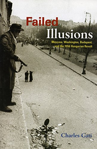 9780804756068: Failed Illusions: Moscow, Washington, Budapest, And the 1956 Hungarian Revolt
