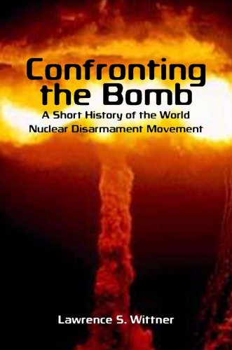 9780804756310: Confronting the Bomb: A Short History of the World Nuclear Disarmament Movement (Stanford Nuclear Age Series)