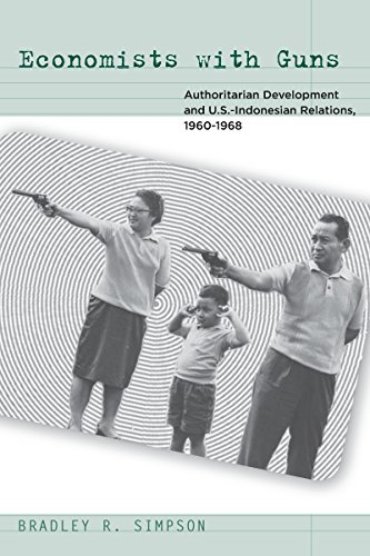 9780804756341: Economists with Guns: Authoritarian Development and U.S.-Indonesian Relations, 1960-1968